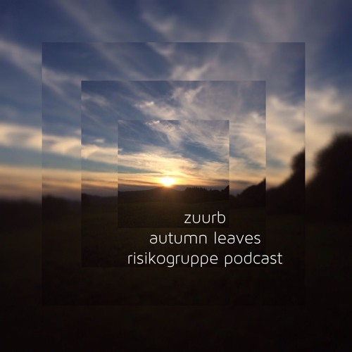 Zuurb - Autumn Leaves - Risikogruppe Podcast