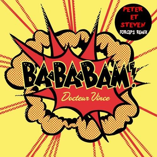 Docteur Vince - BA BA BAM (Peter Et Steven  forceps Remix)