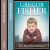 The Boy from Nowhere, By Gregor Fisher, With Melanie Reid, Read by Angus King and Caroline Guthrie