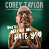 You're Making Me Hate You written and read by Corey Taylor (Audiobook Extract)