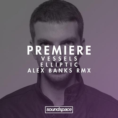 Premiere: Vessels - Elliptic (Alex Banks Remix)
