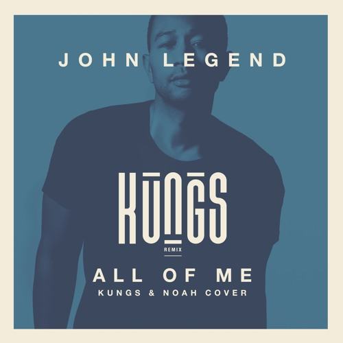 John Legend - All Of Me (Kungs & Noah Cover) By Kungs ...