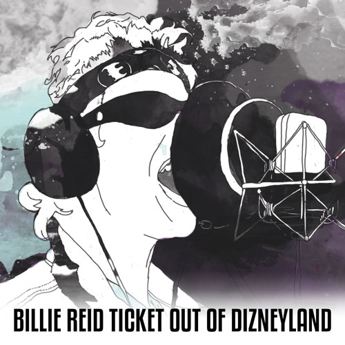 Ticket Out Of Dizneyland, Billie Reid