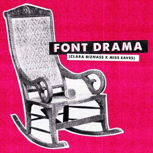 Font Drama (Clara Bizna$$ & Miss Eaves)