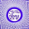 Marcus Marr & Chet Faker The Trouble With Us Artwork