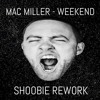 Mac Miller - Weekend (SHOOBIE REWORK)