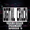 Digital Crack Video Game Podcast Episode 9