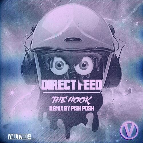 Direct Feed - The Hook (Pish Posh Remix)