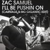 Zac Samuel - I'll Be Pushin On (Carnage & Big Gigantic Edit) [FREE DOWNLOAD]