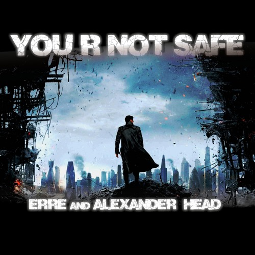 eRRe & Alexander Head  YOU R NOT SAFE