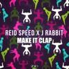 Reid Speed X  J. Rabbit - Make It Clap
