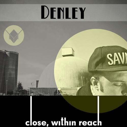 Denley - Close Within Reach