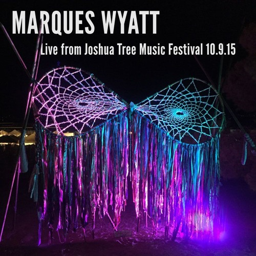 "Marques Wyatt ""Live"" From The Joshua Tree Music Festival 10.9.15"