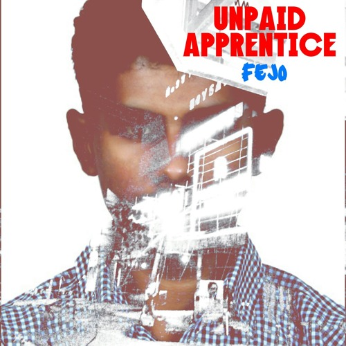 Unpaid Apprentice (2015) Malayalam Rap Album - Fejo