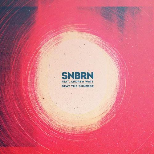 SNBRN - Beat The Sunrise (Ft. Andrew Watt)