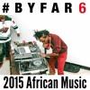 #BYFAR6 - 2015 African Music (IG: @BYFARMega)
