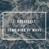 j. roosevelt - Some Kind Of Wave