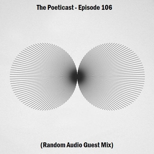 The Poeticast - Episode 106 (Random Audio Guest Mix)