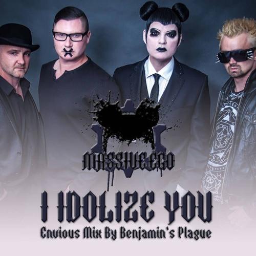 Massive Ego - I Idolize You (Envious Mix By Benjamin'sPlague)