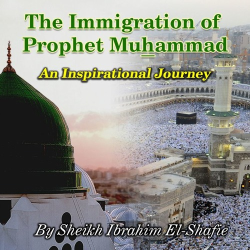 An Inspirational Journey – The Hijra Immigration of Prophet Muhammad