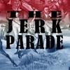 The Jerk Parade