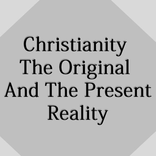 Christianity The Original And The Present Reality part 1