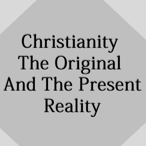 Christianity The Original And The Present Reality Part 2