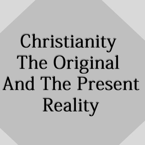 Christianity The Original And Present Reality Part 4