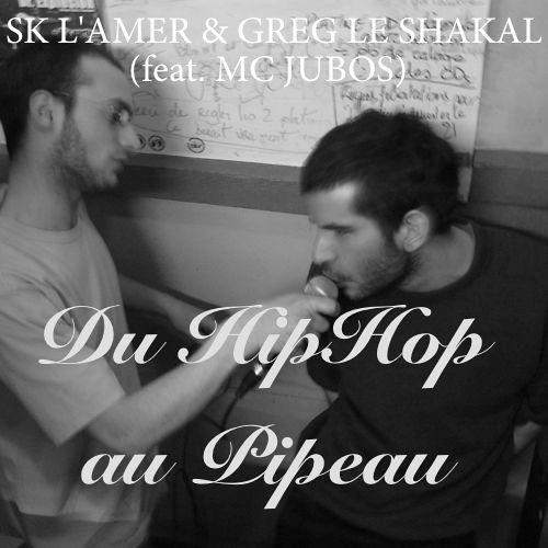 S.K. L'Amer & Greg le Shakal feat. MC JubOs - Du HipHop au Pipeau (Si tu kiff pas, écoute pas!) -