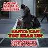 Santa Can You Hear Us? Homeless @ Christmas  / Composed by Gye Di Capua