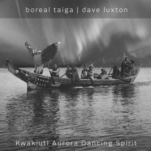 (Preview) Dave Luxton & Boreal Taiga - Kwakiutl Aurora Dancing Spirits