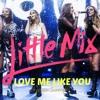 Little Mix - Love Me Like You (Live on Sunrise)