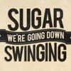 Sugar We're Goin Down