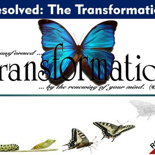 Resolved:  The Transformation