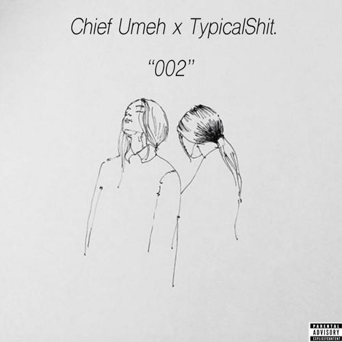 002 - Chief Umeh x TypicalShit