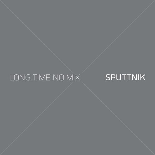 Sputtnik - LongTimeNoMix