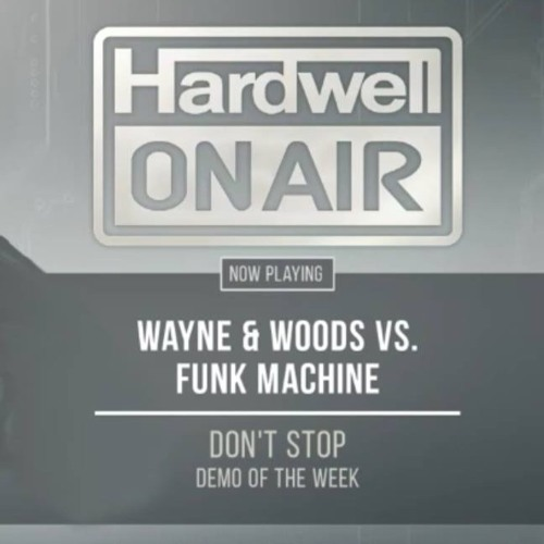 Wayne & Woods vs. Funk Machine - Don`t Stop [Hardwell On Air #239 Preview]