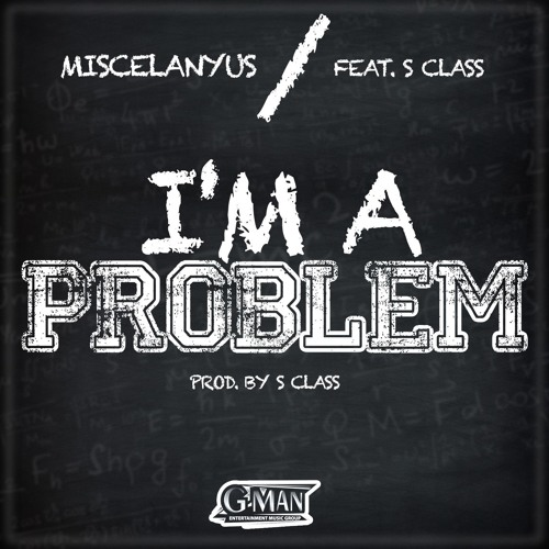 Miscelanyus-I'm A Problem (Produced By S Class)