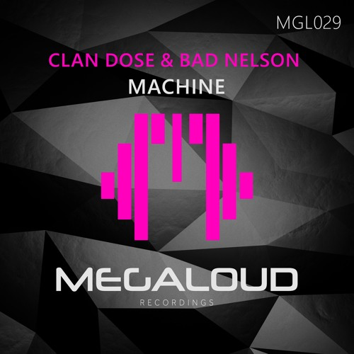 Clan Dose & Bad Nelson - Machine [OUTNOW!]