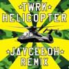 TWRK - Helicopter (Jayceeoh Remix)