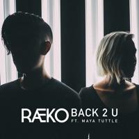 RAEKO - Back 2 U (Ft. Maya Tuttle)