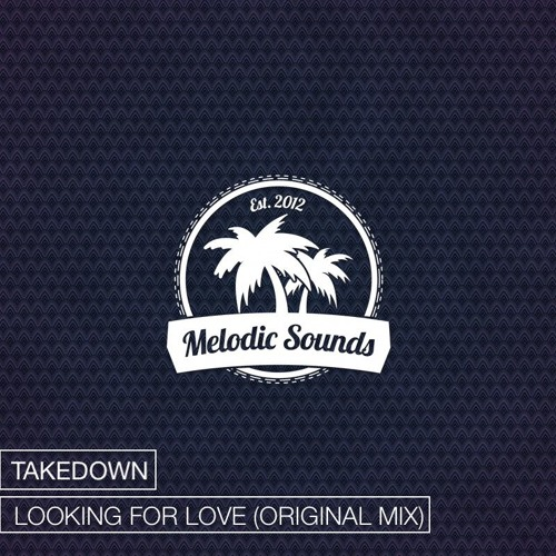 Takedown - Looking For Love (Original Mix)[Exclusive Premiere][Free Download]