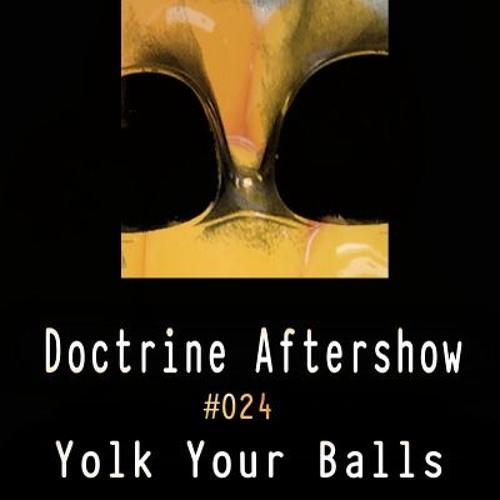 Doctrine Aftershow #024 - Yolk Your Balls