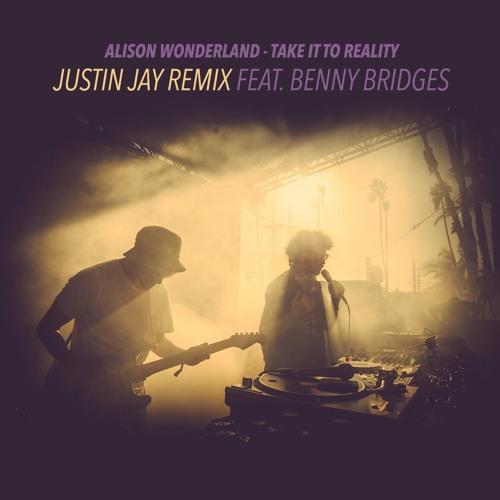 Alison Wonderland - Take It To Reality (Justin Jay Remix Feat. Benny Bridges)