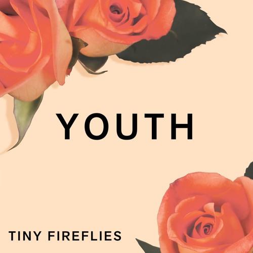 Tiny Fireflies - Youth