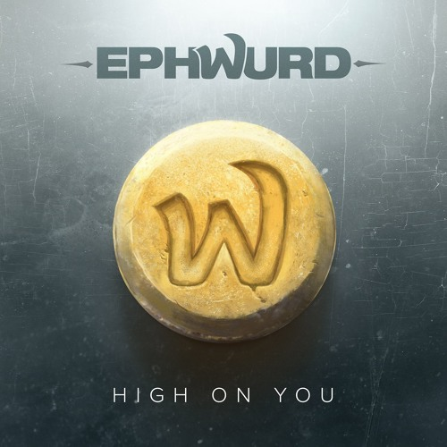 Ephwurd - High On You (FREE DOWNLOAD)