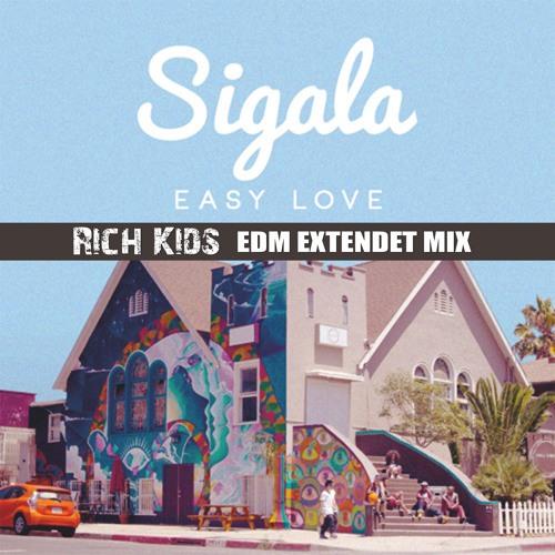 Sigala - Easy Love ( Rich Kids EDM Extendet)