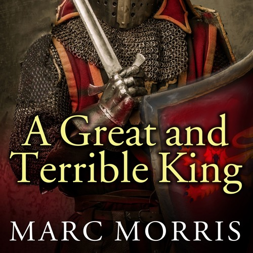 A GREAT AND TERRIBLE KING By Marc Morris, Read By Ralph Lister