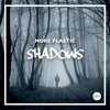 More Plastic - Shadows (Original Mix)