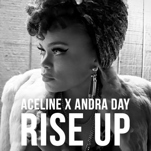 Rise Up Andra Day: AceLine X Andra Day - Rise Up By AceLine